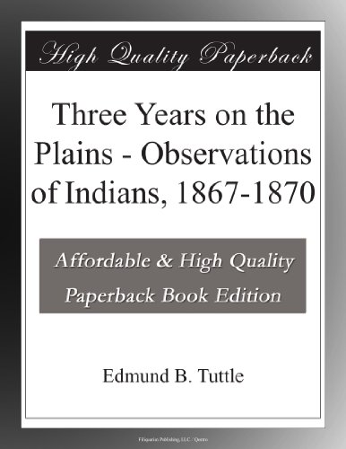 Three Years on the Plains -- Observations of Indians, 1867-1870